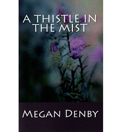 [ A THISTLE IN THE MIST ] BY Denby, Megan ( AUTHOR )Apr-02-2013 ( Paperback ) Denby Mist