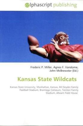 Kansas State Wildcats: Kansas State University, Manhattan, Kansas, Bill Snyder Family Football Stadium, Bramlage Coliseum, TointonFamily Stadium, Ahearn Field House (Stadium Bill Snyder Family)