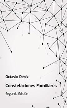 Constelaciones Familiares. Manual del Facilitador: Segunda Edición (Spanish Edition) par [Deniz, Octavio]