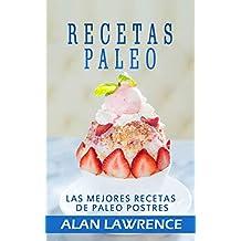 Recetas Paleo : Las Mejores Recetas de Paleo Postres: Escrito Por Un Cocinero Professional,