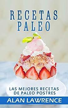 Recetas Paleo :  Las Mejores Recetas De Paleo Postres: Escrito Por Un Cocinero Professional, Nutricionista Y Practicante De La Dieta Paleo Por 10 Anos por Alan Lawrence epub