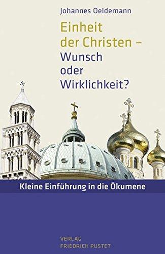 Einheit der Christen - Wunsch oder Wirklichkeit?: Kleine Einführung in die Ökumene