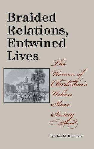 Braided Relations, Entwined Lives: The Women of Charleston's Urban Slave Society