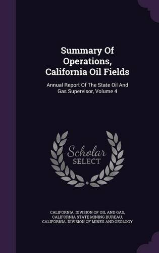 Summary Of Operations, California Oil Fields: Annual Report Of The State Oil And Gas Supervisor, Volume 4