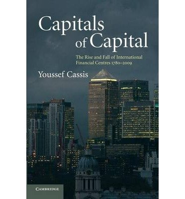 [(Capitals of Capital : The Rise and Fall of International Financial Centres 1780-2009)] [By (author) Youssef Cassis ] published on (April, 2010)