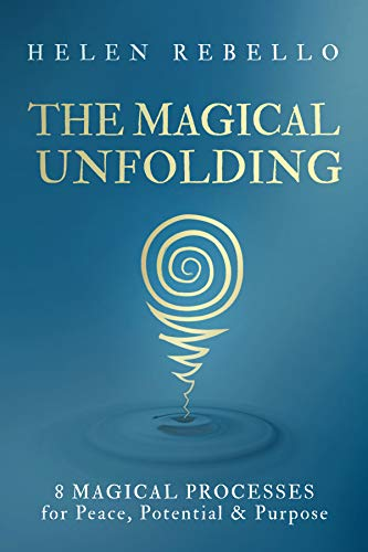 The Magical Unfolding: Eight Magical Processes for Peace, Potential and Purpose (English Edition)