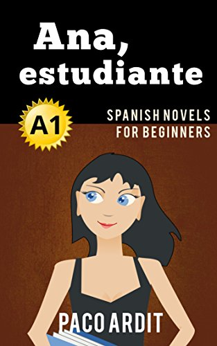 Spanish Novels: Ana, estudiante (Short Stories for Beginners A1) (Spanish Edition)