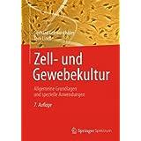 Zell- und Gewebekultur: Allgemeine Grundlagen und spezielle Anwendungen