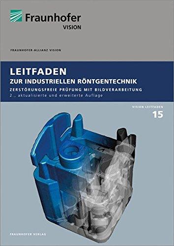Leitfaden zur industriellen Röntgentechnik.: Zerstörungsfreie Prüfung mit Bildverarbeitung. (Reihe Vision)