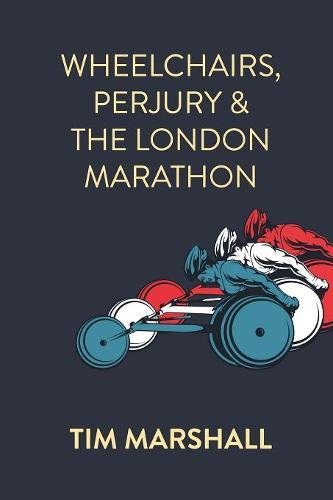 Wheelchairs, Perjury and the London Marathon