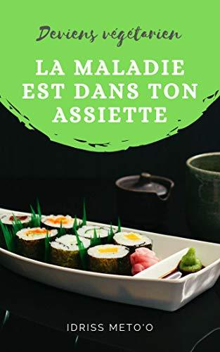 Couverture du livre La maladie est dans ton assiette: Deviens végétarien