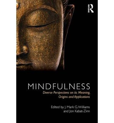 [(Mindfulness: Diverse Perspectives on Its Meaning, Origins and Applications)] [Author: J. Mark G. Williams] published on (February, 2013)