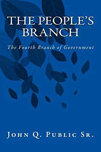 The People's Branch: The Fourth Branch of Government: Volume 1