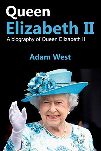 Queen Elizabeth II: A Biography of Queen Elizabeth II