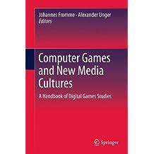Computer Games and New Media Cultures: A Handbook of Digital Games Studies