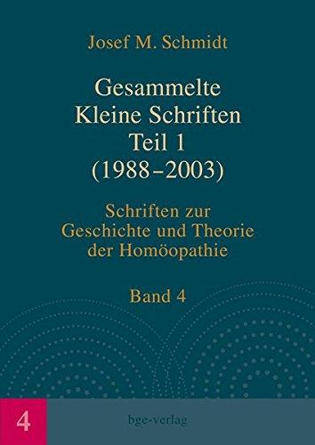 Gesammelte Kleine Schriften Teil 1 (1988-2003): Schriften zur Geschichte und Theorie der Homöopathie, Band 4