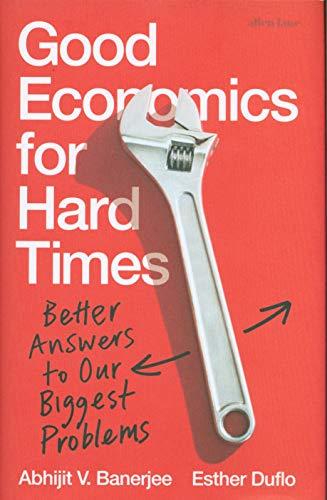 Good Economics. Bad Economics. Better Answers to Our Biggest Problems