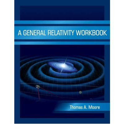 [ GENERAL RELATIVITY WORKBOOK ] by Moore, Thomas A. ( Author ) [ Dec- 10-2012 ] [ Paperback ]