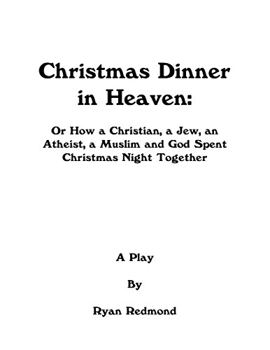 Christmas Dinner in Heaven: Or How a Christian, a Jew, an Atheist, a Muslim and God Spent Christmas Night Together (English Edition)