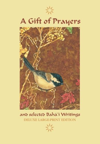 A Gift of Prayers and Selected Baha'i Writings: Deluxe Large-Print Edition by Baha'u'llah (2013-06-30)