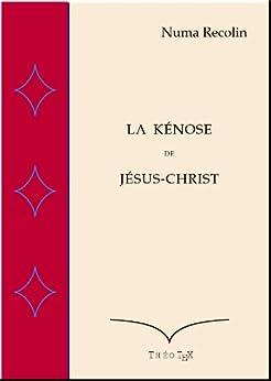 La Kénose de Jésus-Christ par [Recolin, Numa]