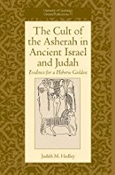 The Cult of Asherah in Ancient Israel and Judah: Evidence for a Hebrew Goddess (University of Cambridge Oriental Publications)