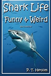 Shark Life Funny & Weird Sea Creatures: Learn with Amazing Photos and Fun Facts About Sharks and Sea Creatures: Volume 6 (Funny & Weird Animals)