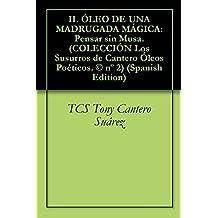 II. ÓLEO DE UNA MADRUGADA MÁGICA: Pensar sin Musa. (COLECCIÓN Los Susurros de Cantero Óleos Poéticos. © nº 2) (Spanish Edition)