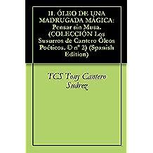 II. ÓLEO DE UNA MADRUGADA MÁGICA: Pensar sin Musa. (COLECCIÓN Los Susurros de Cantero Óleos Poéticos. © nº 2)