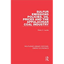 Sulfur Emissions Policies, Oil Prices and the Appalachian Coal Industry (Routledge Library Editions: Energy Economics)
