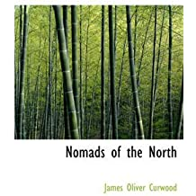 [(Nomads of the North)] [By (author) James Oliver Curwood] published on (August, 2008)