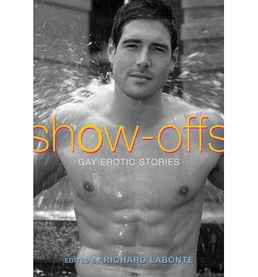 show-offs-gay-erotic-stories-author-richard-labonte-published-on-may-2013