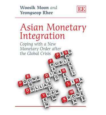 [(Asian Monetary Integration: Coping with a New Monetary Order After the Global Crisis )] [Author: woosik Moon] [Nov-2012]