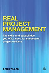 Real Project Management: The Skills and Capabilities You Will Need for Successful Project Delivery by Peter Taylor (2014-12-03)