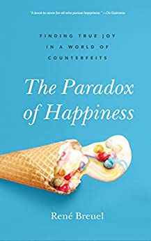 The Paradox of Happiness: Finding True Joy in a World of Counterfeits (English Edition) di [Breuel, René]