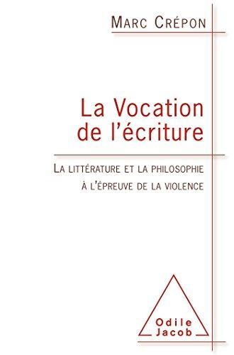 La Vocation de l'écriture: La littérature et la philosophie à l'épreuve de la violence