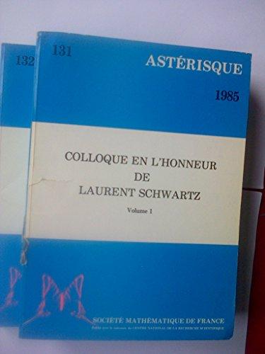 Colloque en l'Honneur de Laurent Schwartz. Ecole Polytechnique, 30 mai - 3 juin 1983. Volumes 1 and 2. TWO VOLUME SET (Asterisque, #131, 132)