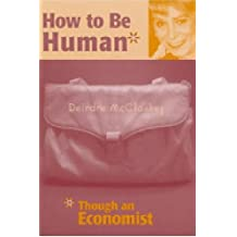 How to Be Human*: *Though an Economist: Through an Economist