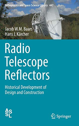 Radio Telescope Reflectors: Historical Development of Design and Construction (Astrophysics and Space Science Library (447), Band 447)
