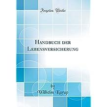 Handbuch der Lebensversicherung (Classic Reprint)