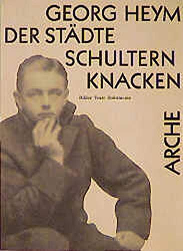Der Städte Schultern knacken: Bilder Texte Dokumente (Arche-Editionen des Expressionismus)