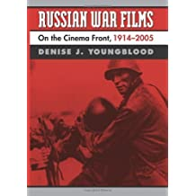 RUSSIAN WAR FILMS: On the Cinema Front, 1914-2005 by Denise J. Youngblood (2006-11-14)