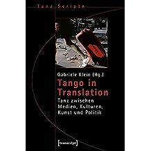 Tango in Translation: Tanz zwischen Medien, Kulturen, Kunst und Politik (TanzScripte) (2009-06-01)