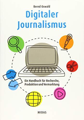 Digitaler Journalismus: Ein Handbuch für Recherche, Produktion und Vermarktung (Midas Sachbuch)