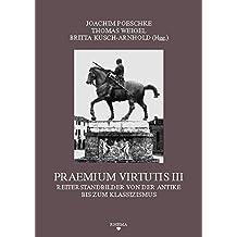 Praemium Virtutis III: Reiterstandbilder von der Antike bis zum Klassizismus (Symbolische Kommunikation und Gesellschaftliche Wertesysteme - Schriftenreihe des Sonderforschungsbereichs 496)