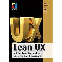Lean UX: Mit der Lean-Methode zu besserer User Experience (German Edition)
