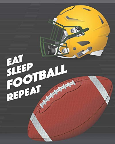 """Eat Sleep Football Repeat: - Lined Notebook, Diary, Record, Log Book & Journal - Gift for American Football Fans / Players / Coaches (8""""x10"""" 120 Pages)"""