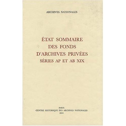 Etat sommaire des fonds d'archives privées : Séries AP (1 à 629 AP) et AB XIX
