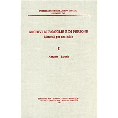Archivi Di Famiglie E Di Persone. Materiali Per Una Guida. Vol.i: Abruzzo- Liguria: 1