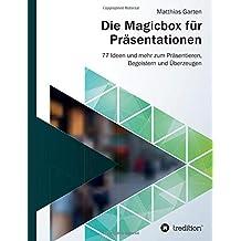 Die Magicbox für Präsentationen: 77 Ideen und mehr zum Präsentieren, Begeistern und Überzeugen